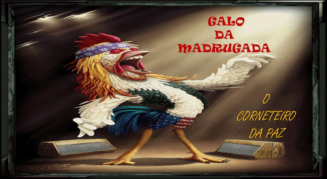 GALO DA MADRUGADA O CORNETEIRO DA PAZ