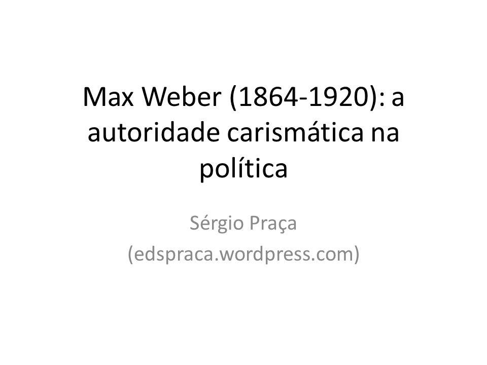 Max Weber (1864-1920): a autoridade carismática na política