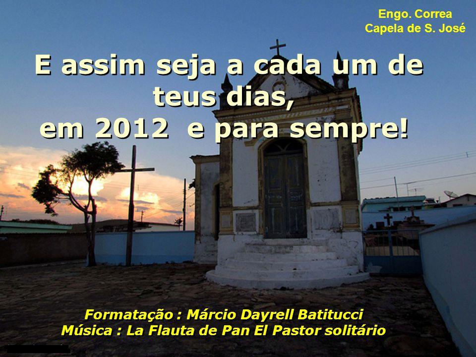 E assim seja a cada um de teus dias, em 2012 e para sempre!