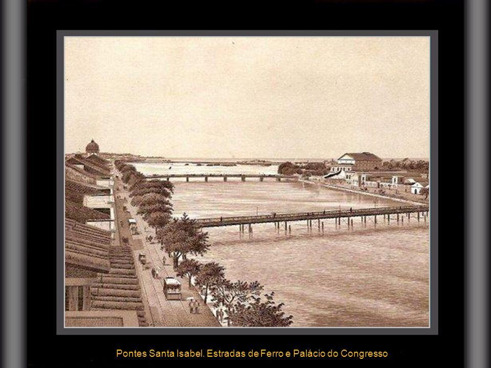 Pontes Santa Isabel. Estradas de Ferro e Palácio do Congresso 