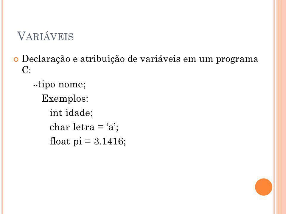 Variáveis Exemplos: int idade; char letra = 'a'; float pi = 3.1416;