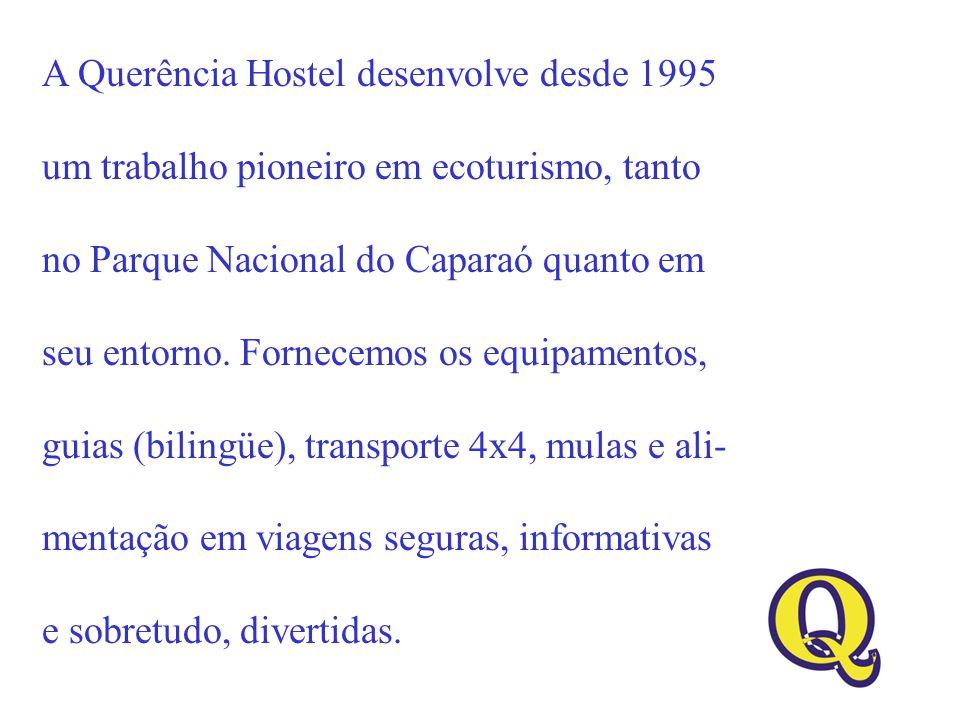 A Querência Hostel desenvolve desde 1995