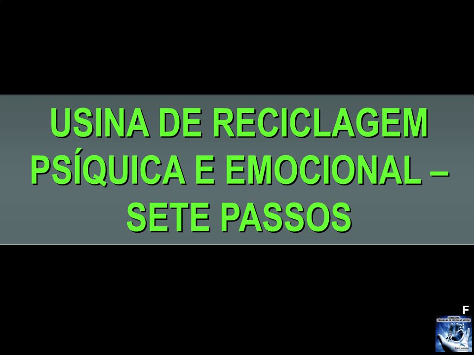 USINA DE RECICLAGEM PSÍQUICA E EMOCIONAL – SETE PASSOS