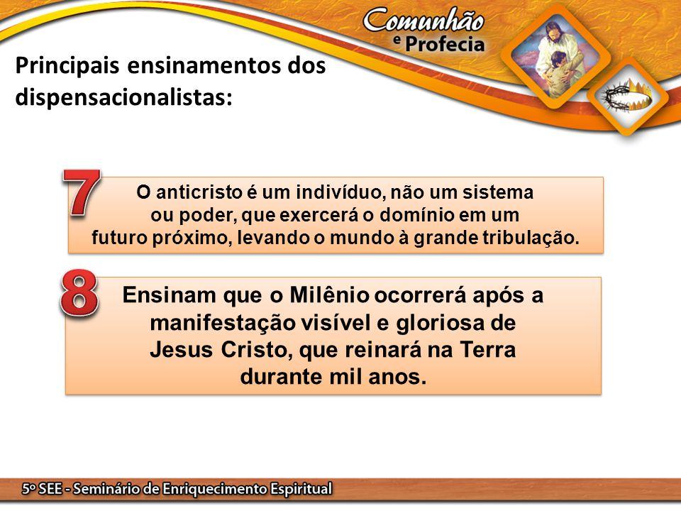 7 8 Principais ensinamentos dos dispensacionalistas:
