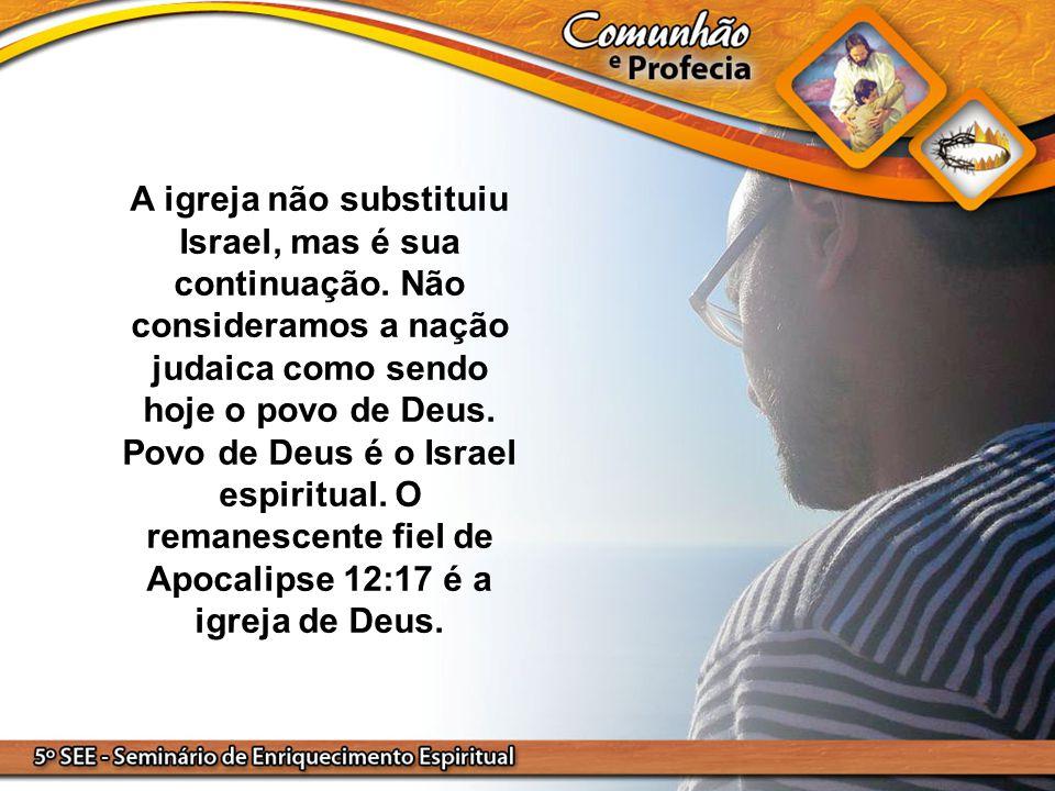 A igreja não substituiu Israel, mas é sua continuação