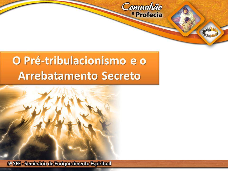 O Pré-tribulacionismo e o Arrebatamento Secreto