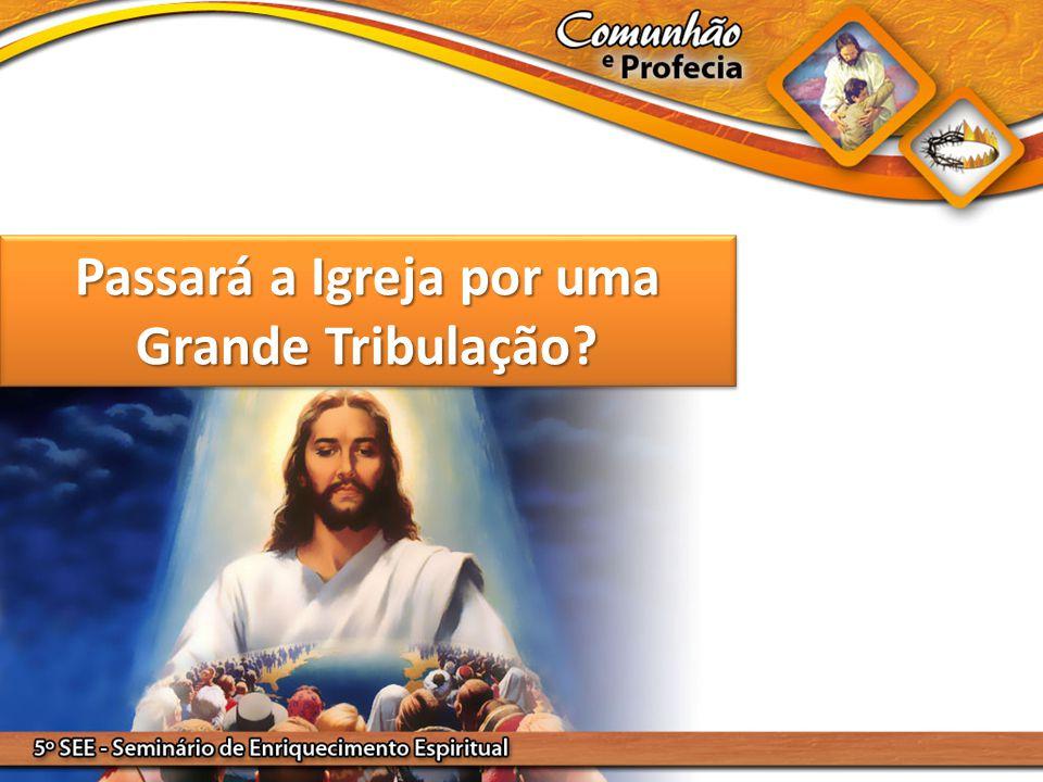 Passará a Igreja por uma Grande Tribulação