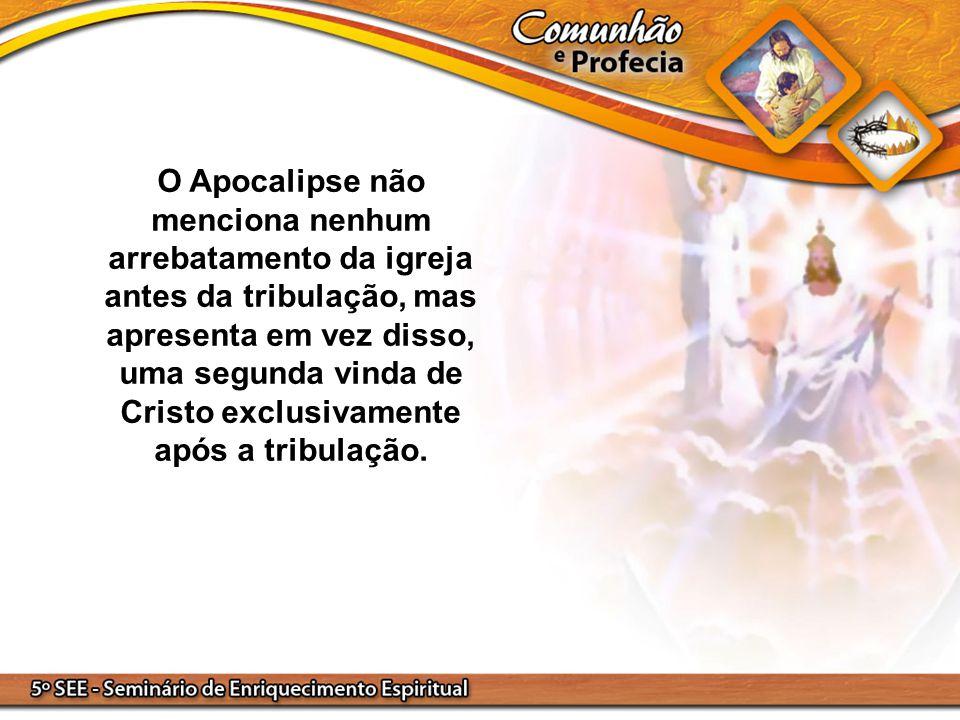O Apocalipse não menciona nenhum arrebatamento da igreja antes da tribulação, mas apresenta em vez disso, uma segunda vinda de Cristo exclusivamente após a tribulação.