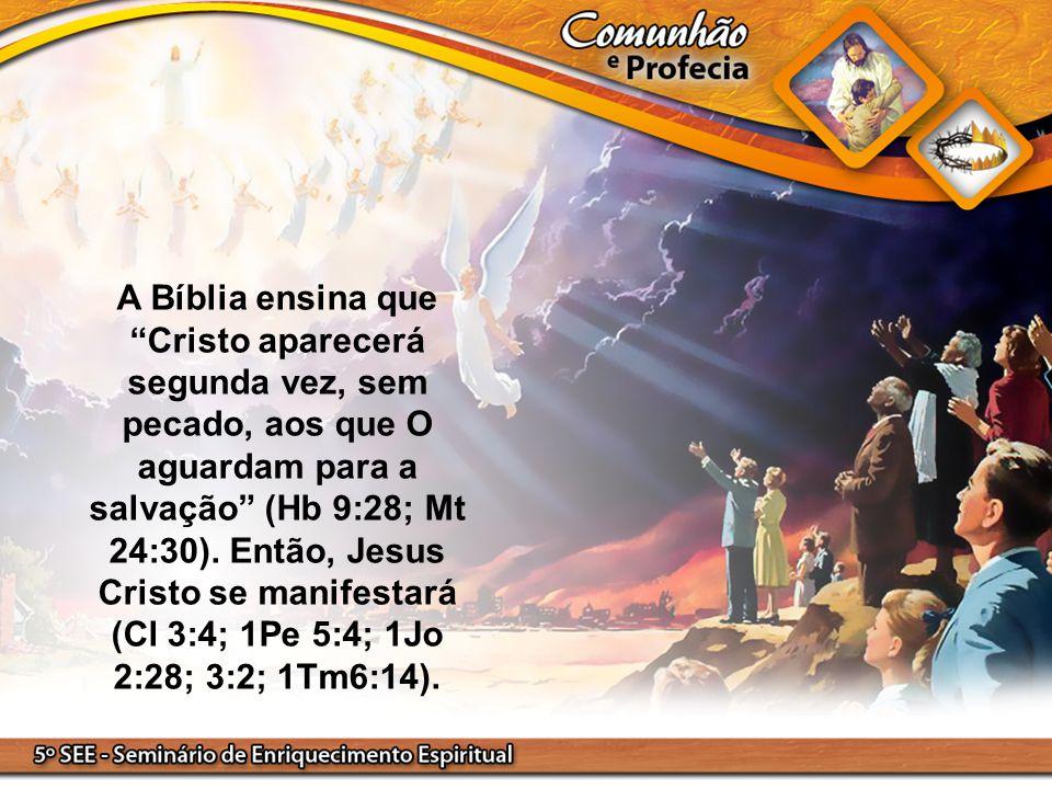 A Bíblia ensina que Cristo aparecerá segunda vez, sem pecado, aos que O aguardam para a salvação (Hb 9:28; Mt 24:30).