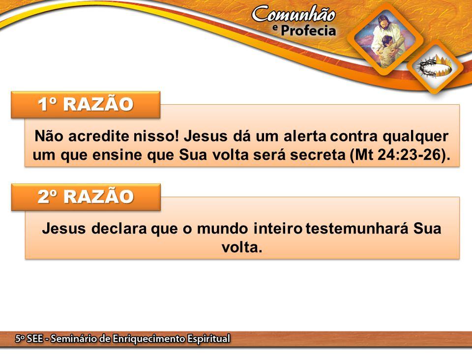 Jesus declara que o mundo inteiro testemunhará Sua volta.
