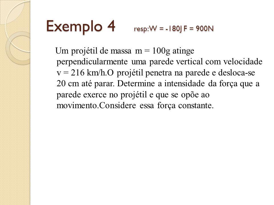 Exemplo 4 resp: W = -180J F = 900N
