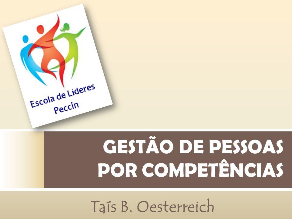 GESTÃO DE PESSOAS POR COMPETÊNCIAS Taís B. Oesterreich