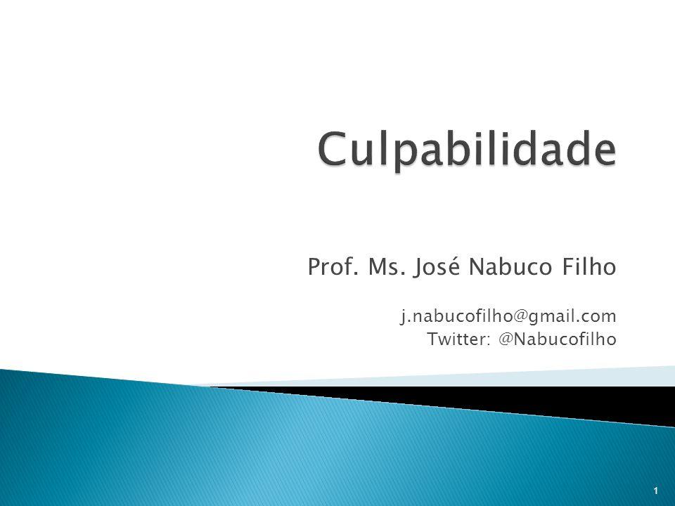 Culpabilidade Prof. Ms. José Nabuco Filho j.nabucofilho@gmail.com