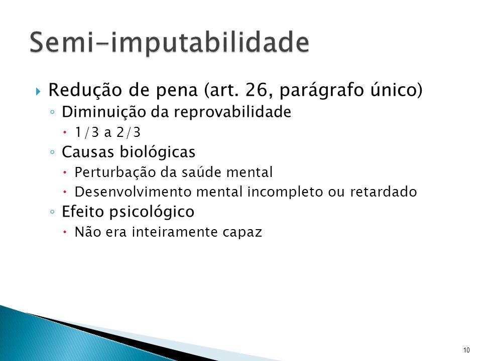 Semi-imputabilidade Redução de pena (art. 26, parágrafo único)