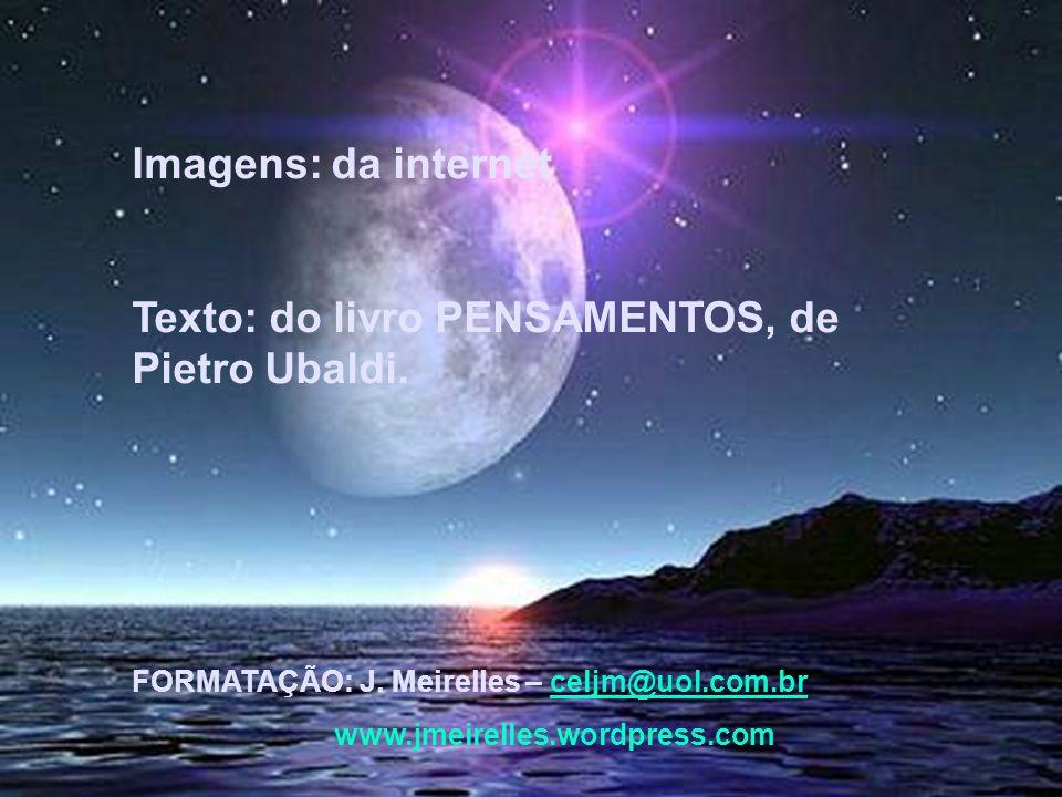 Texto: do livro PENSAMENTOS, de Pietro Ubaldi.