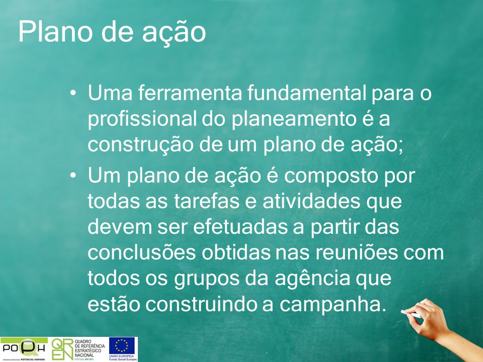 Plano de ação Uma ferramenta fundamental para o profissional do planeamento é a construção de um plano de ação;