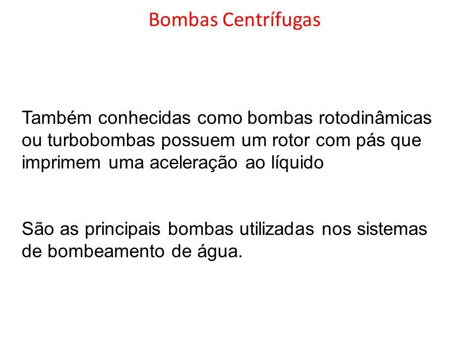 Bombas Centrífugas Também conhecidas como bombas rotodinâmicas ou turbobombas possuem um rotor com pás que imprimem uma aceleração ao líquido.