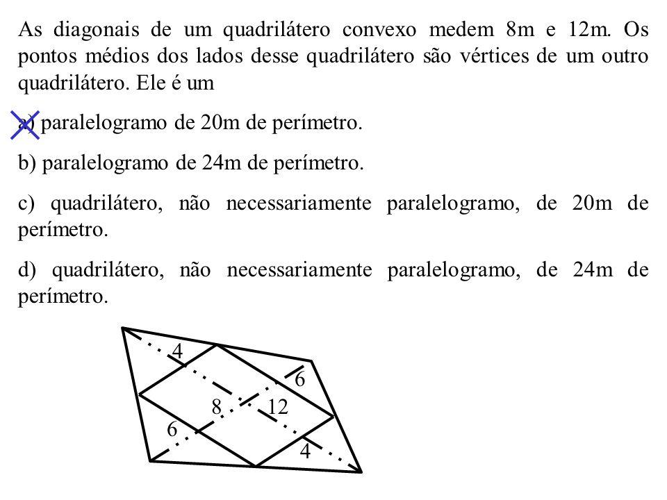 As diagonais de um quadrilátero convexo medem 8m e 12m