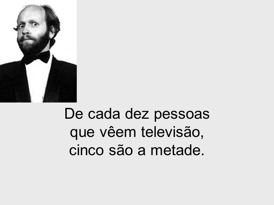 De cada dez pessoas que vêem televisão, cinco são a metade.