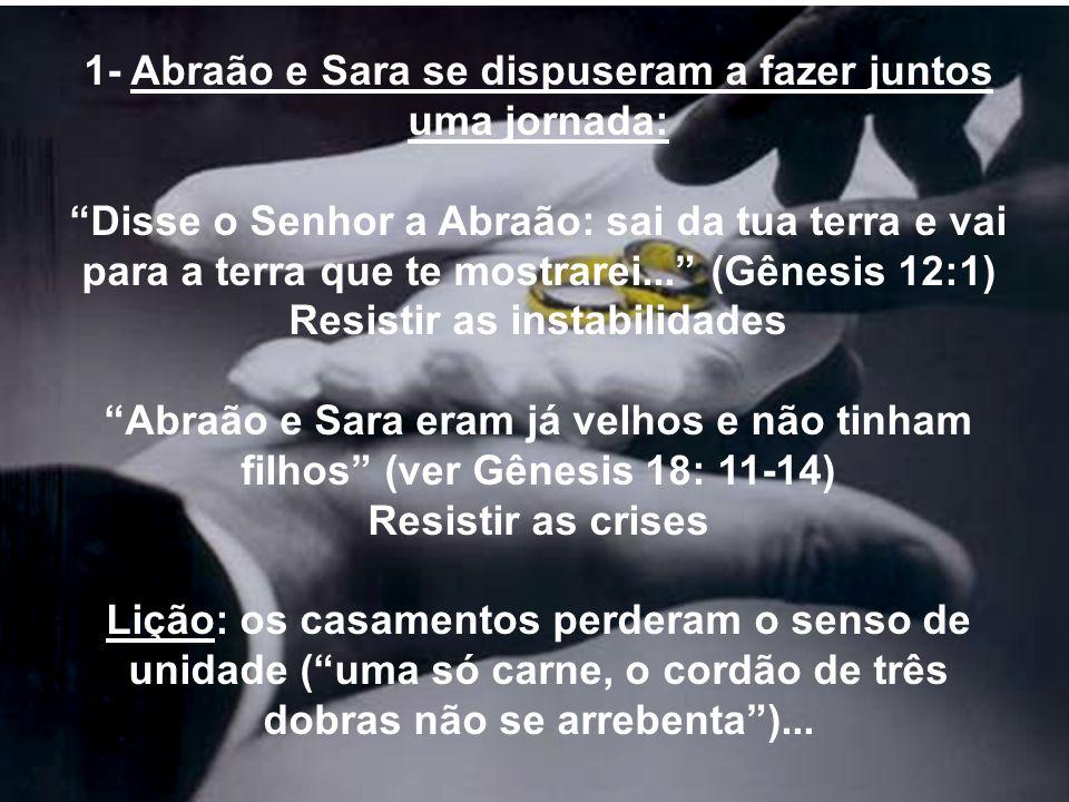 1- Abraão e Sara se dispuseram a fazer juntos uma jornada: