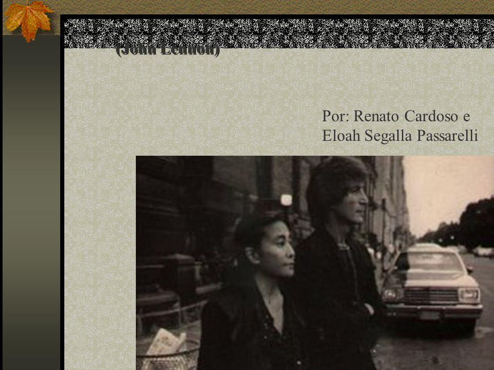 (John Lennon) Por: Renato Cardoso e Eloah Segalla Passarelli