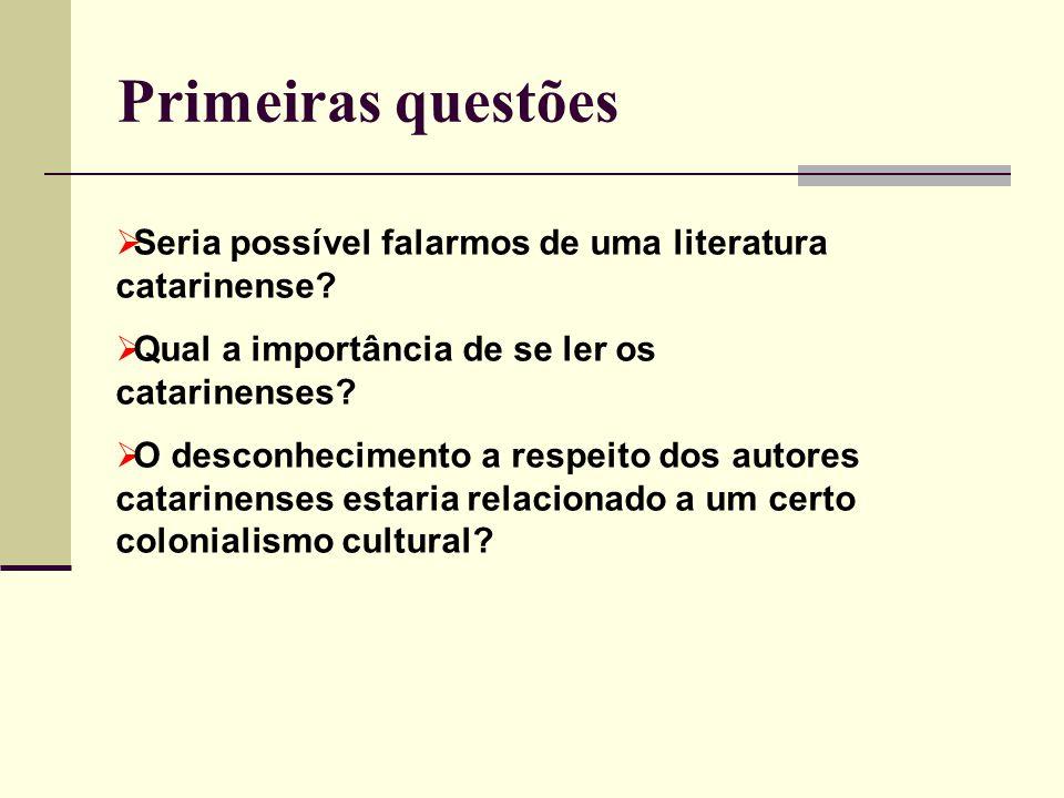 Primeiras questões Seria possível falarmos de uma literatura catarinense Qual a importância de se ler os catarinenses