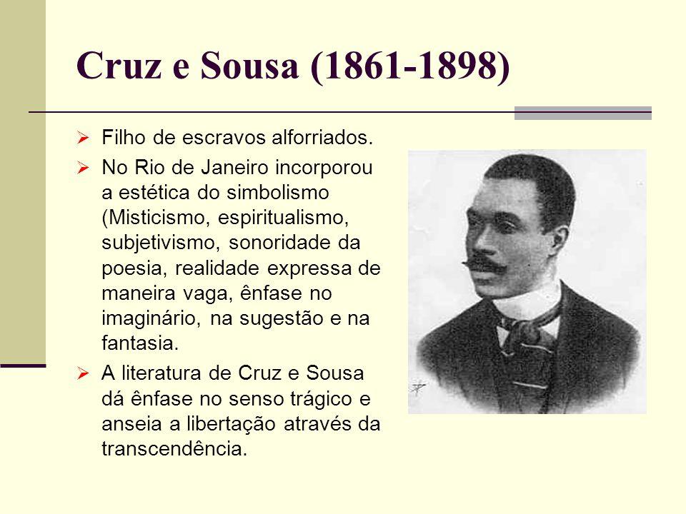 Cruz e Sousa (1861-1898) Filho de escravos alforriados.