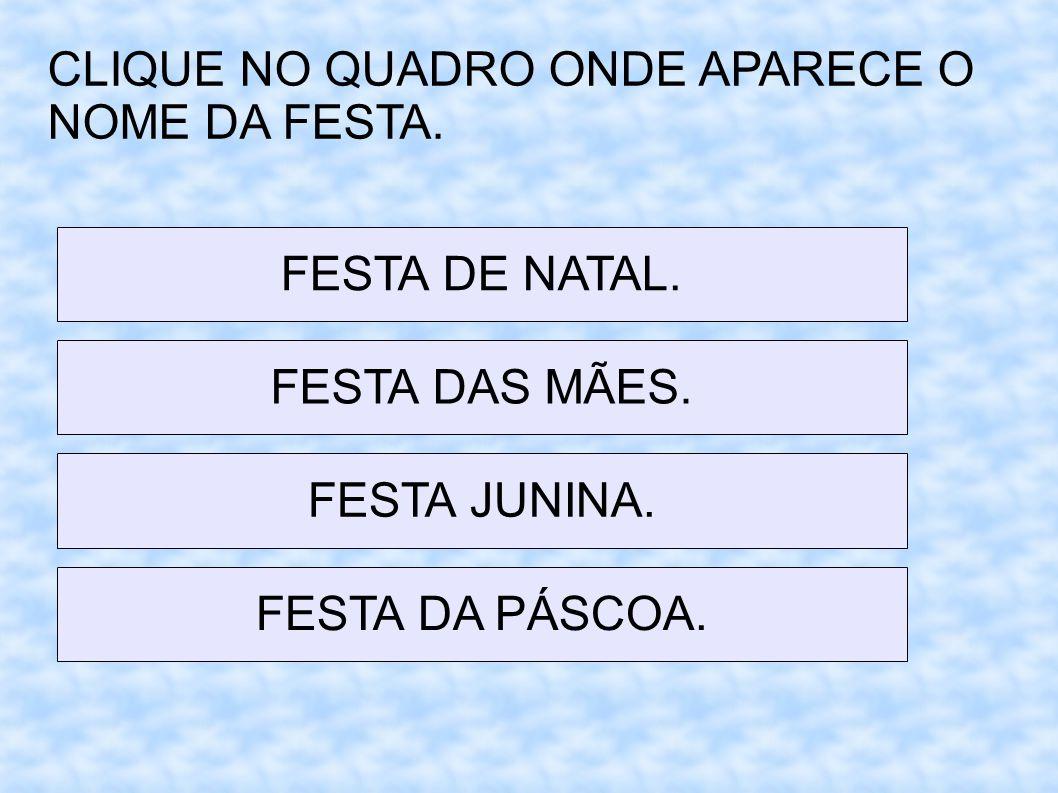 CLIQUE NO QUADRO ONDE APARECE O NOME DA FESTA.