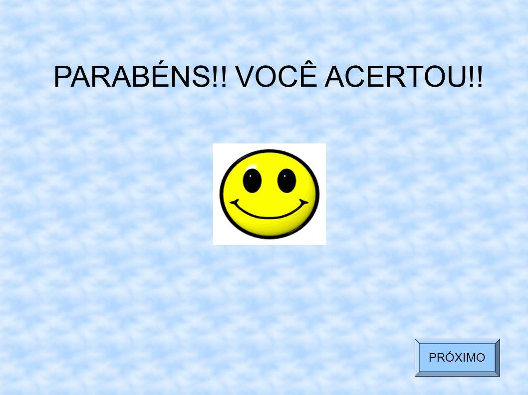 PARABÉNS!! VOCÊ ACERTOU!! PRÓXIMO 3 3