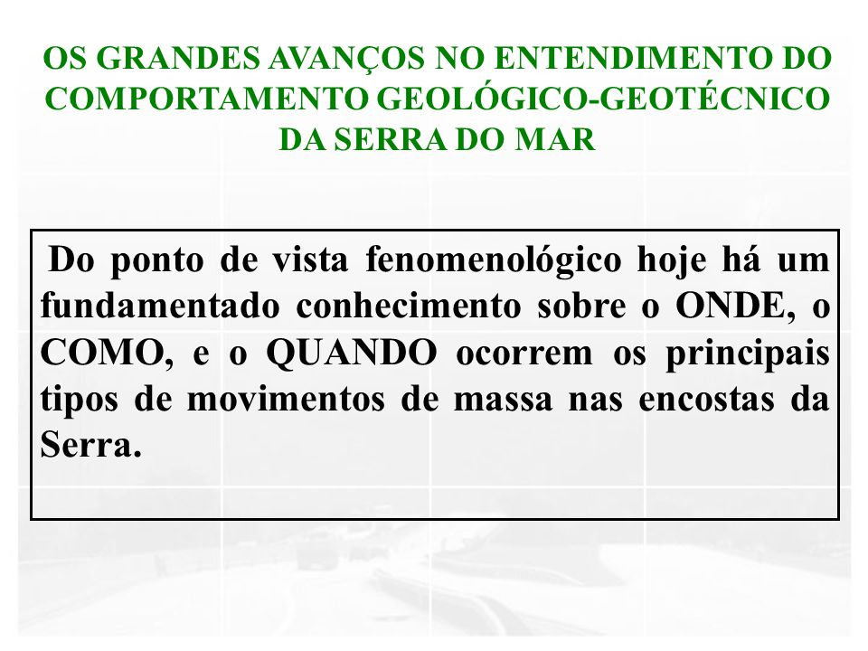 OS GRANDES AVANÇOS NO ENTENDIMENTO DO COMPORTAMENTO GEOLÓGICO-GEOTÉCNICO DA SERRA DO MAR