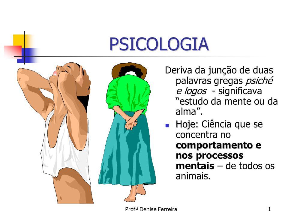 PSICOLOGIA Deriva da junção de duas palavras gregas psiché e logos - significava estudo da mente ou da alma .