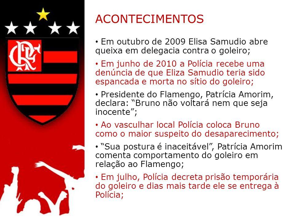 ACONTECIMENTOS Em outubro de 2009 Elisa Samudio abre queixa em delegacia contra o goleiro;