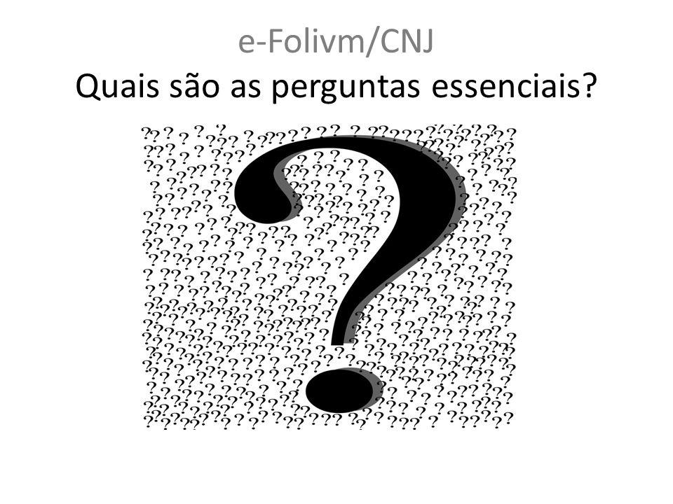 e-Folivm/CNJ Quais são as perguntas essenciais