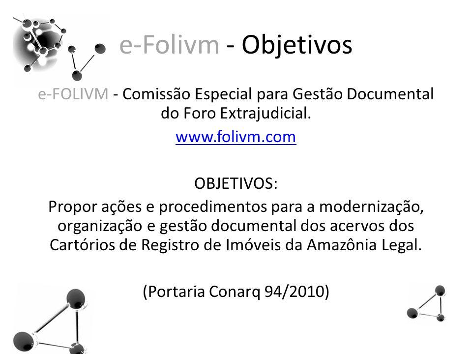 e-Folivm - Objetivos e-FOLIVM - Comissão Especial para Gestão Documental do Foro Extrajudicial. www.folivm.com.