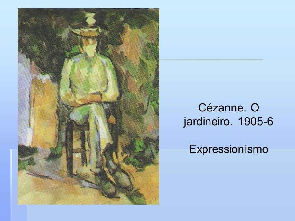 Cézanne. O jardineiro. 1905-6 Expressionismo