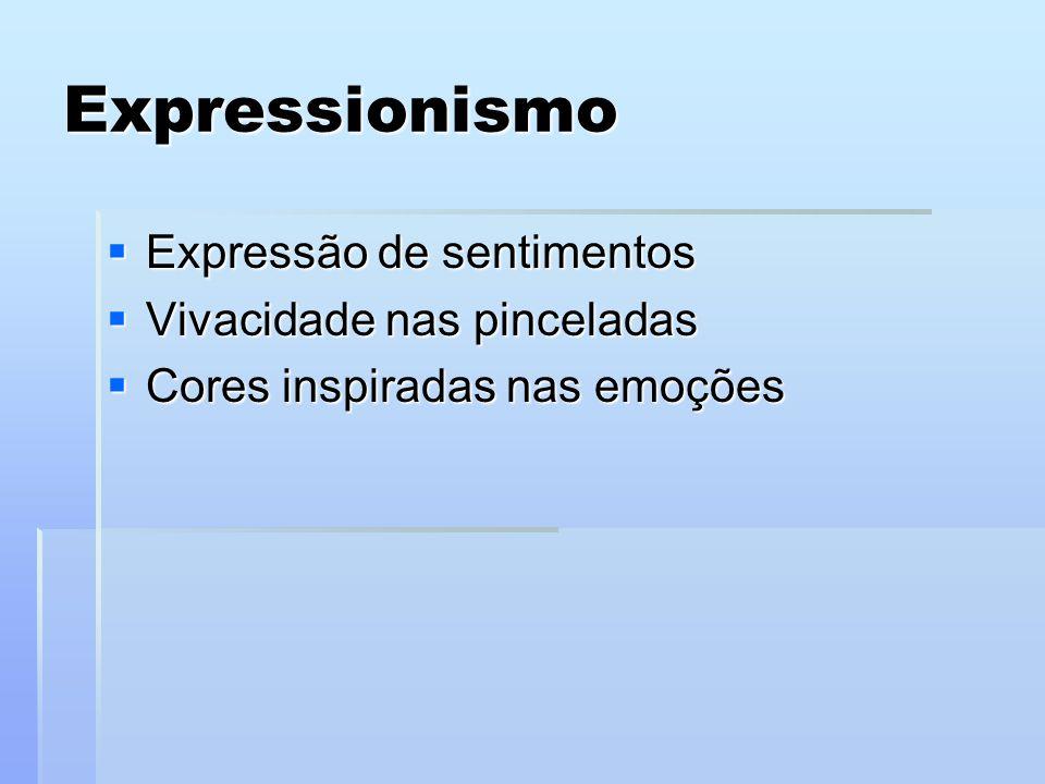 Expressionismo Expressão de sentimentos Vivacidade nas pinceladas