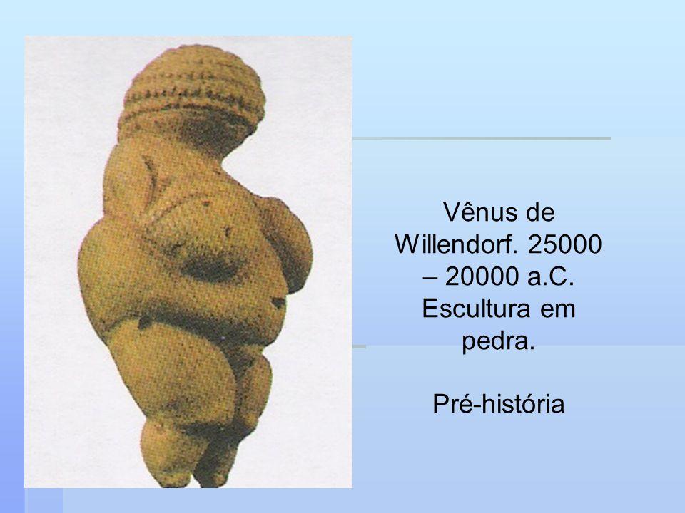 Vênus de Willendorf. 25000 – 20000 a.C. Escultura em pedra.