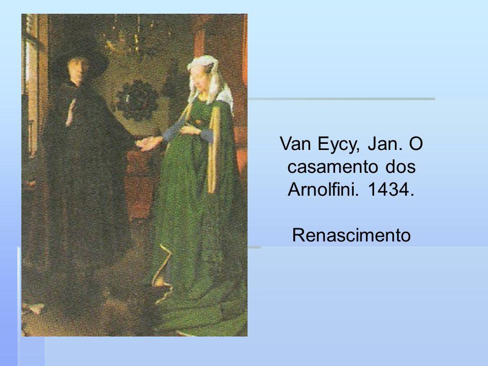 Van Eycy, Jan. O casamento dos Arnolfini. 1434.