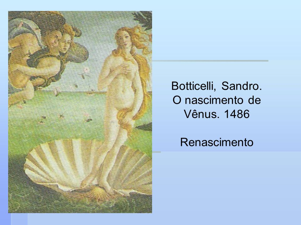 Botticelli, Sandro. O nascimento de Vênus. 1486