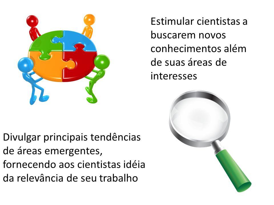 Estimular cientistas a buscarem novos conhecimentos além de suas áreas de interesses