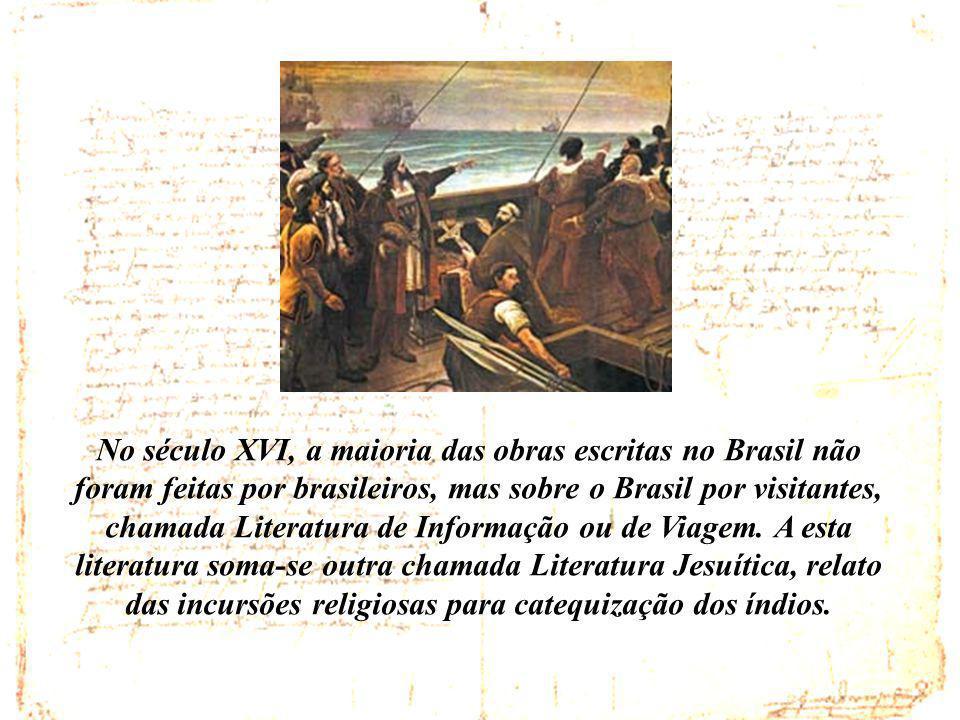 No século XVI, a maioria das obras escritas no Brasil não foram feitas por brasileiros, mas sobre o Brasil por visitantes, chamada Literatura de Informação ou de Viagem.