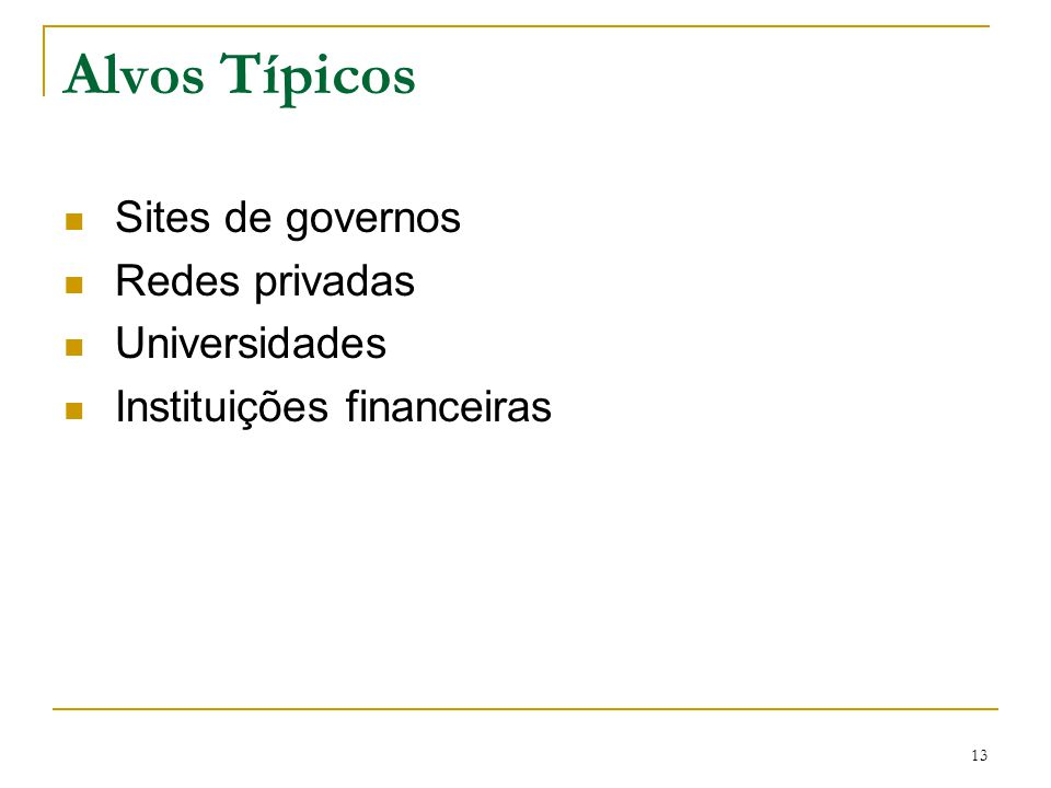 Alvos Típicos Sites de governos Redes privadas Universidades