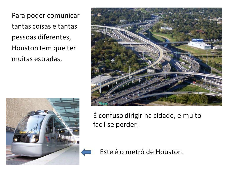 Para poder comunicar tantas coisas e tantas pessoas diferentes, Houston tem que ter muitas estradas.