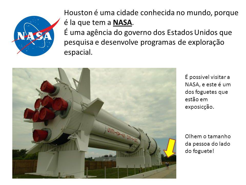 Houston é uma cidade conhecida no mundo, porque é la que tem a NASA.