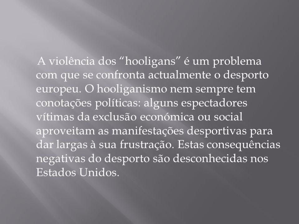 A violência dos hooligans é um problema com que se confronta actualmente o desporto europeu.