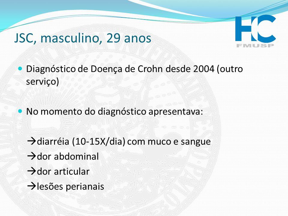JSC, masculino, 29 anos Diagnóstico de Doença de Crohn desde 2004 (outro serviço) No momento do diagnóstico apresentava: