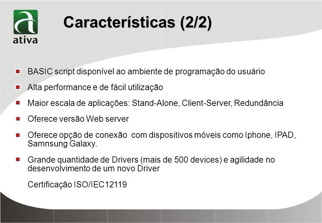 Características (2/2) BASIC script disponível ao ambiente de programação do usuário. Alta performance e de fácil utilização.