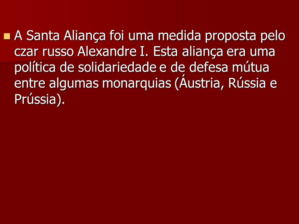 A Santa Aliança foi uma medida proposta pelo czar russo Alexandre I