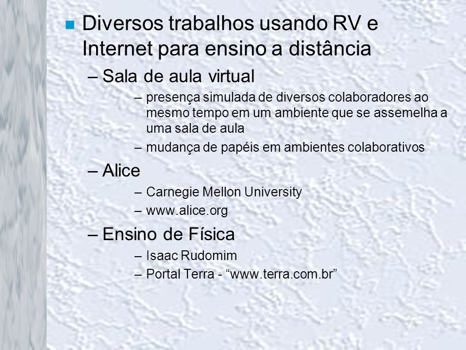 Diversos trabalhos usando RV e Internet para ensino a distância