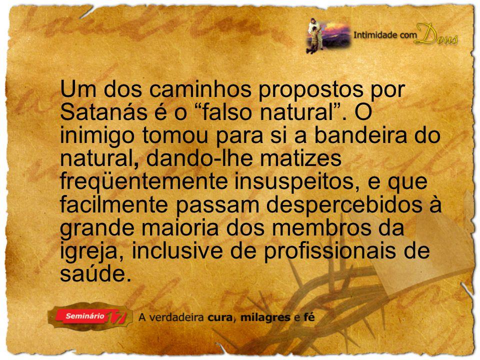 Um dos caminhos propostos por Satanás é o falso natural